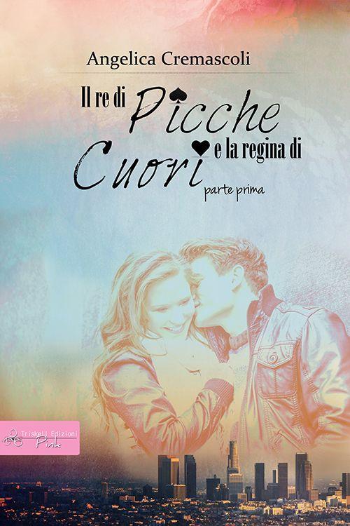 Il re di picche e la regina di cuori - parte I - Angelica Cremascoli  http://www.triskelledizioni.it/prodotto/il-re-di-picche-e-la-regina-di-cuori-parte-i/