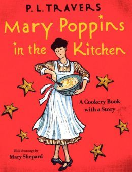 PL Travers: Mary Poppins in the Kitchen: A Cookery Book with a Story