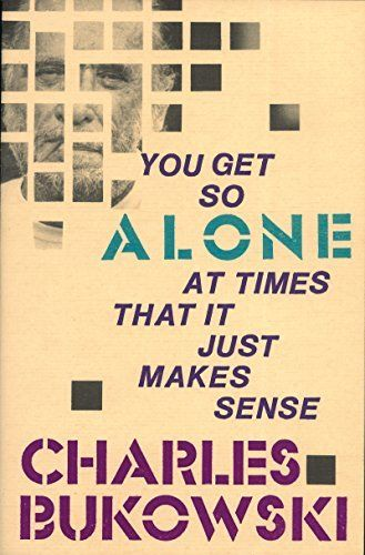 You Get So Alone at Times by Charles Bukowski, http://www.amazon.com/dp/B000W939MK/ref=cm_sw_r_pi_dp_z31ovb0JQJDQ1