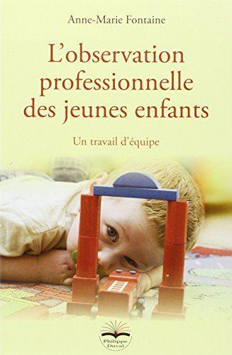 L'observation professionnelle des jeunes enfants. Un travail d'équipe de Fontaine Anne-Marie http://www.amazon.fr/dp/B0057DAW4Y/ref=cm_sw_r_pi_dp_SKi6ub1TBXDT3