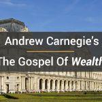 "Andrew Carnegie ""The Gospel Of Wealth"""