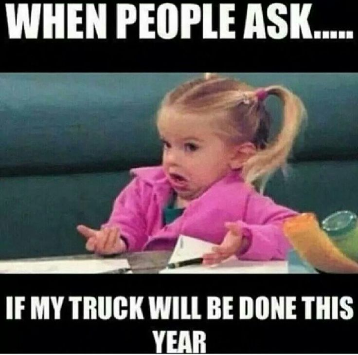 When people ask if my truck will be done this year | mini ...