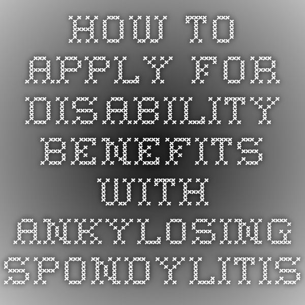 How to Apply for Disability Benefits with Ankylosing Spondylitis