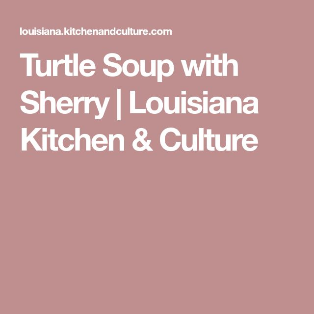 Turtle Soup with Sherry | Louisiana Kitchen & Culture