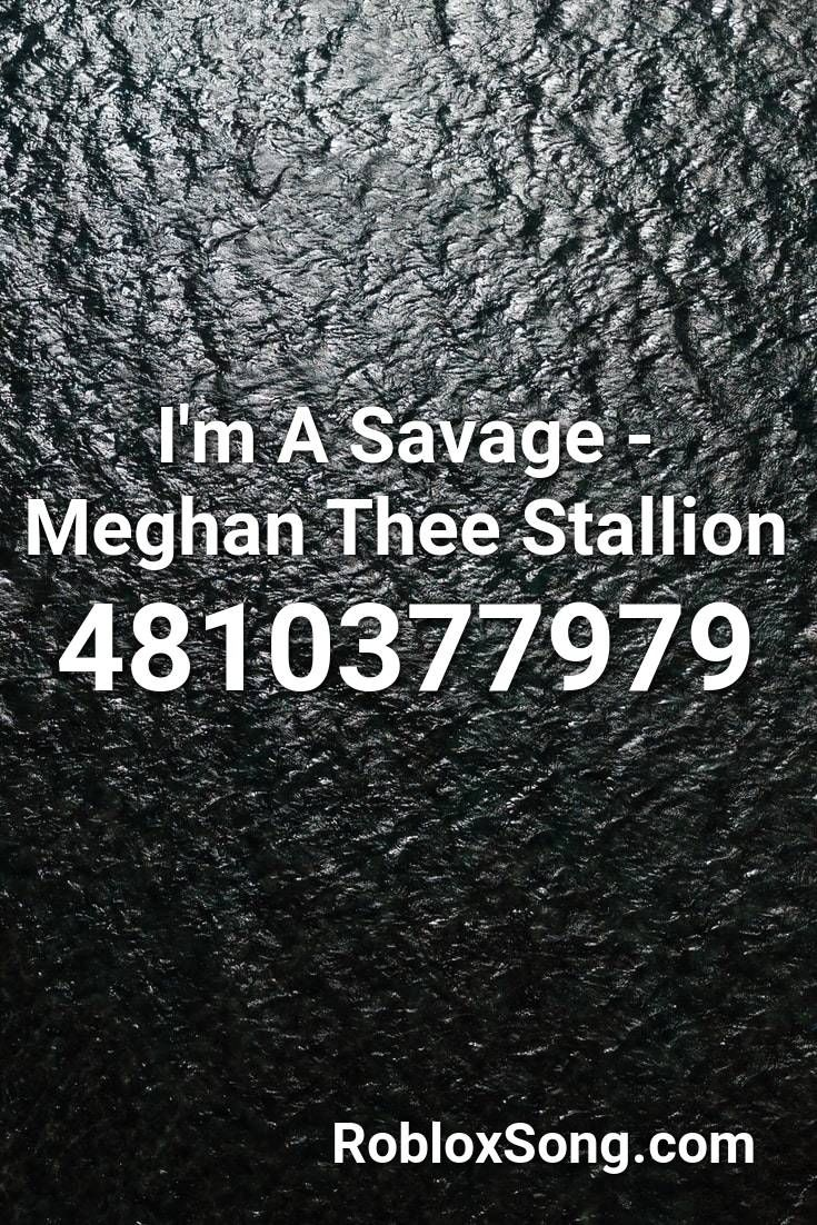 I M A Savage Meghan Thee Stallion Roblox Id Roblox Music Codes Me Too Meme Roblox Id Music