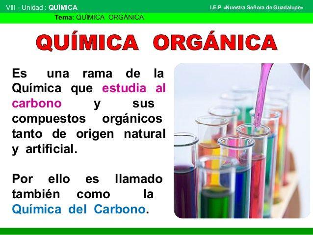VIII - Unidad : QUÍMICA   Tema: QUÍMICA ORGÁNICA   I.E.P «Nuestra Señora de Guadalupe»   Es una rama de la   Química que estud...
