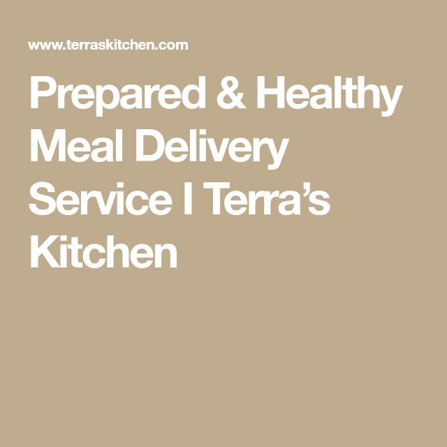 Prepared & Healthy Meal Delivery Service I Terra's Kitchen