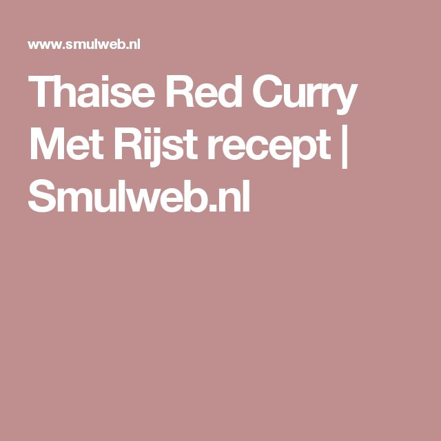 Thaise Red Curry Met Rijst recept | Smulweb.nl