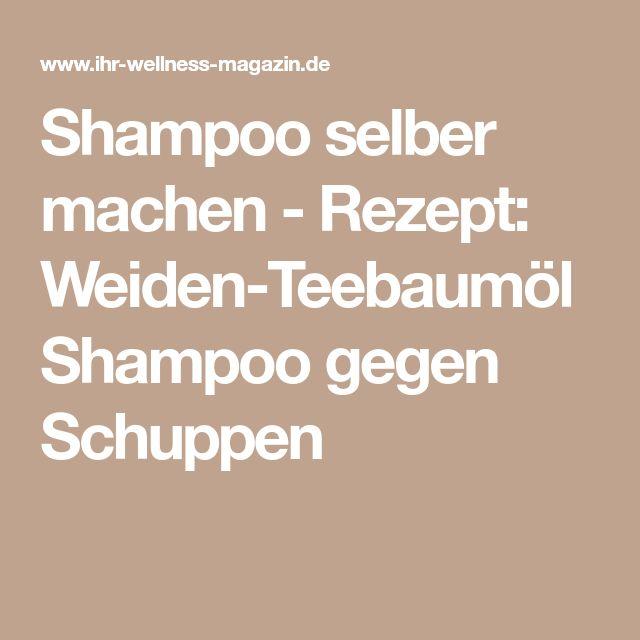 Shampoo selber machen - Rezept: Weiden-Teebaumöl Shampoo gegen Schuppen