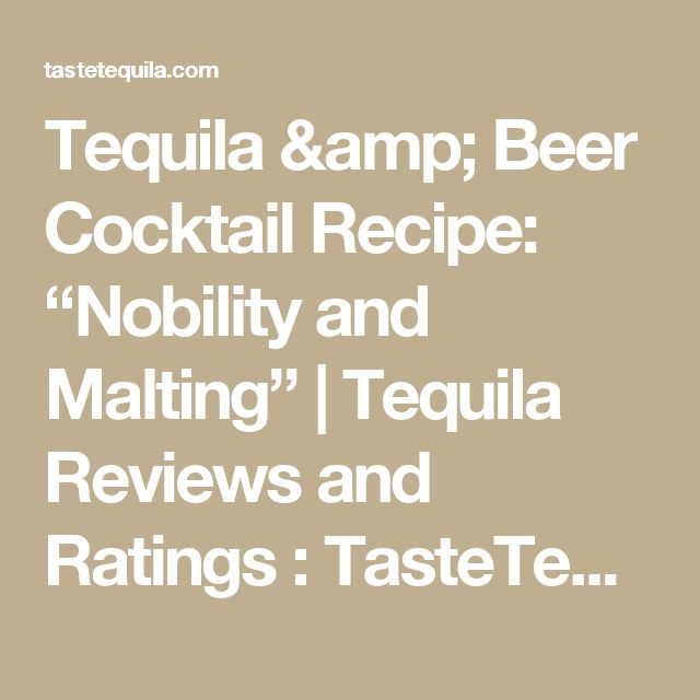 "Tequila & Beer Cocktail Recipe: ""Nobility and Malting"" 