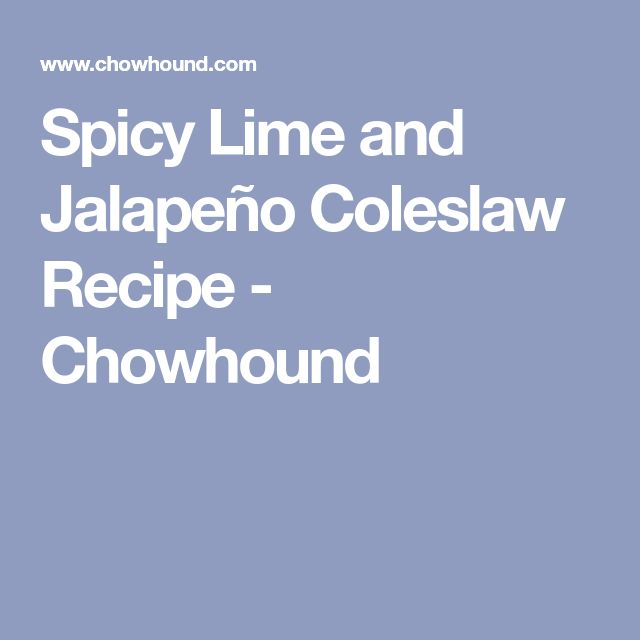 Spicy Lime and Jalapeño Coleslaw Recipe - Chowhound