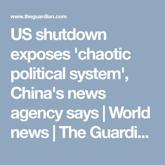 US shutdown exposes 'chaotic political system', China's news agency says | World news | The Guardian