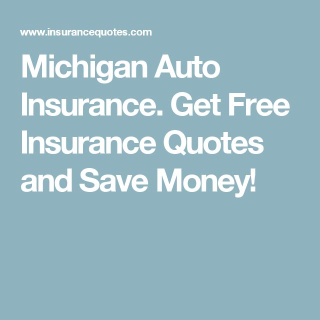 Michigan Auto Insurance Get Free Insurance Quotes And Save Money