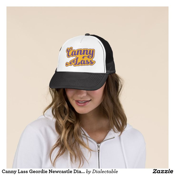 Canny Lass #Geordie #Newcastle Dialect Trucker Hat. #Brizzle #Bristol #Bristolian Dialect Trucker Hat. This design is also available on a wide range of hoodies and t-shirts. #Slang #Dialect #zazzle