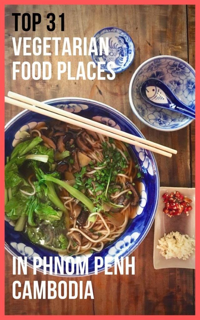 The Ultimate Guide To The 31 Best Vegetarian And Vegan Spots In Phnom Penh Best Vegetarian Restaurants Vegetarian Recipes Vegetarian