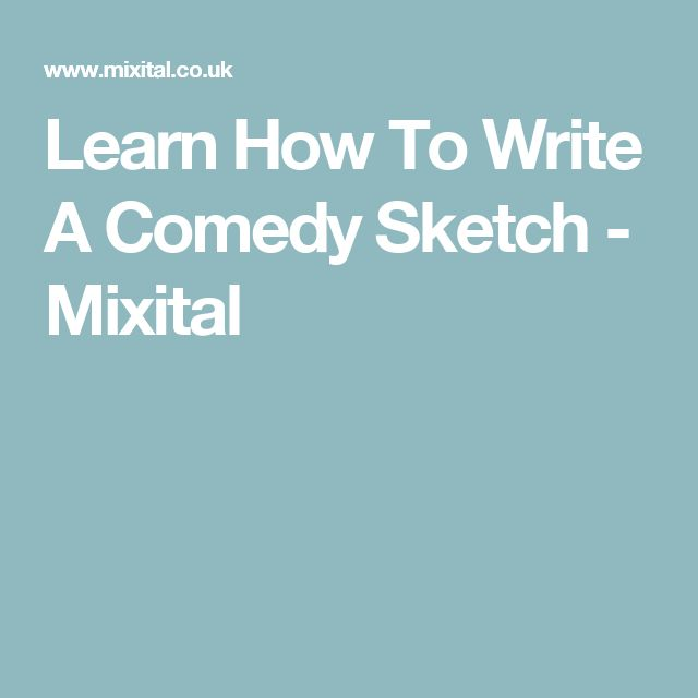 Learn How To Write A Comedy Sketch - Mixital