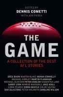 The game : a collection of the best AFL stories / edited by Dennis Cometti with Jon Pierik.