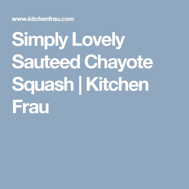 Simply Lovely Sauteed Chayote Squash | Kitchen Frau