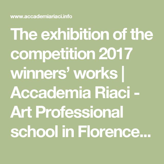 The exhibition of the competition 2017 winners' works | Accademia Riaci - Art Professional school in Florence, Italy