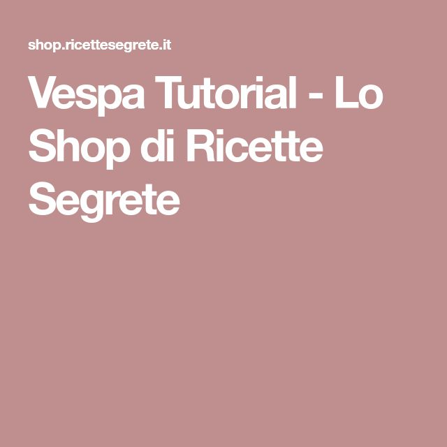 Vespa Tutorial - Lo Shop di Ricette Segrete