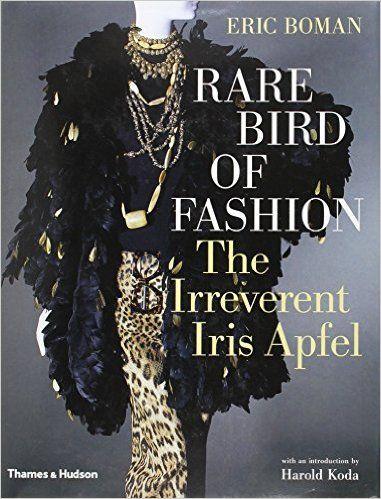 Rare Bird Of Fashion: The Irreverent Iris Apfel: Eric Boman, Harold Koda: 9780500513446: Books - Amazon.ca