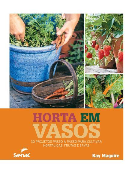 Horta Em Vasos - 30 Projetos Passo A Passo Para Cultivar Hortaliças, Frutas e Ervas, livro de cabeceira para quem mora em apartamento ou tem pátio pequeno!