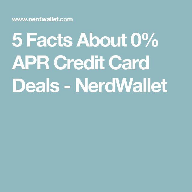 7 Facts About 0% APR Credit Card Deals
