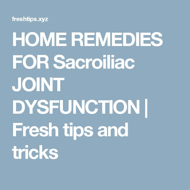 HOME REMEDIES FOR Sacroiliac JOINT DYSFUNCTION | Fresh tips and tricks