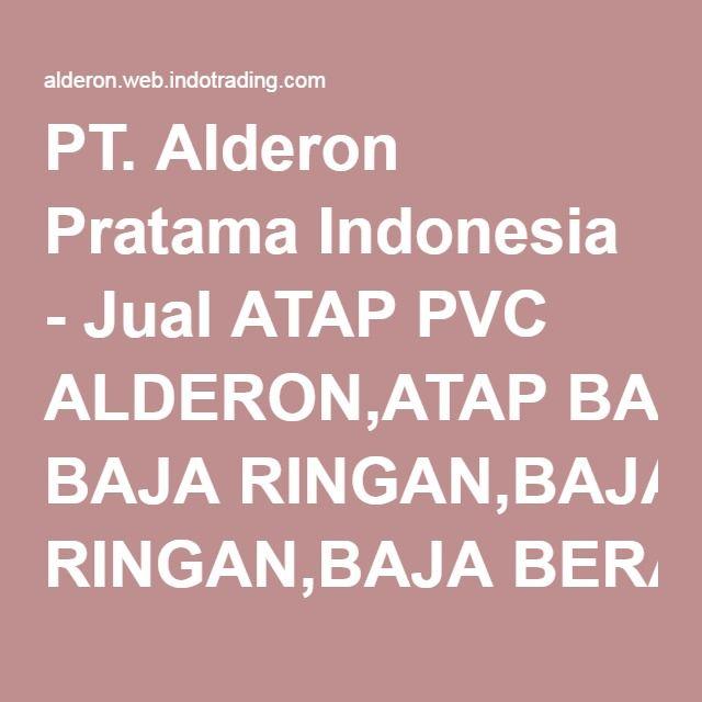 PT. Alderon Pratama Indonesia - Jual ATAP PVC ALDERON,ATAP BAJA RINGAN,BAJA BERAT,atap dingin,kedap suara,tahan kimia dengan harga murah