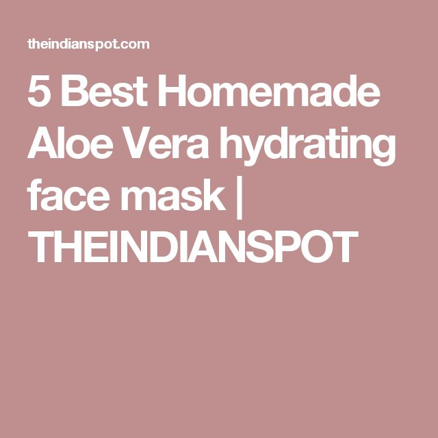 5 Best Homemade Aloe Vera hydrating face mask | THEINDIANSPOT