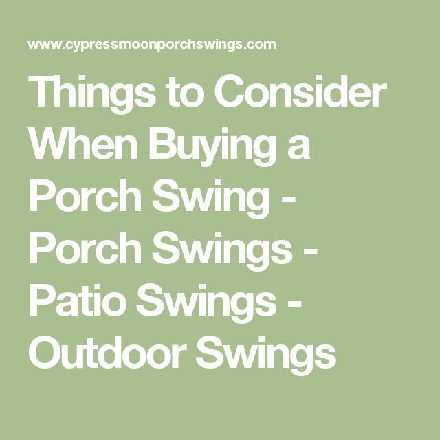 Things to Consider When Buying a Porch Swing - Porch Swings - Patio Swings - Outdoor Swings