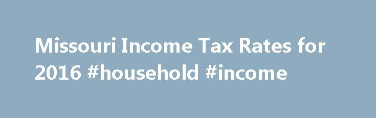 Missouri Income Tax Rates for 2016 #household #income http://income.nef2.com/missouri-income-tax-rates-for-2016-household-income/  #missouri income tax forms # Missouri State Income Tax The Missouri Income Tax Missouri collects a state income tax at a maximum marginal tax rate of %, spread across tax brackets. Unlike the Federal Income Tax. Missouri's state income tax does not provide couples filing jointly with expanded income tax brackets. Notably, Missouri has the highest maximum marginal…