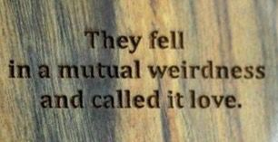 They fell in a mutual weirdness and called it love