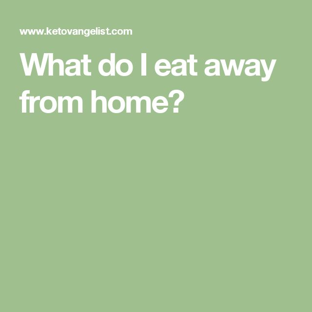 What do I eat away from home?
