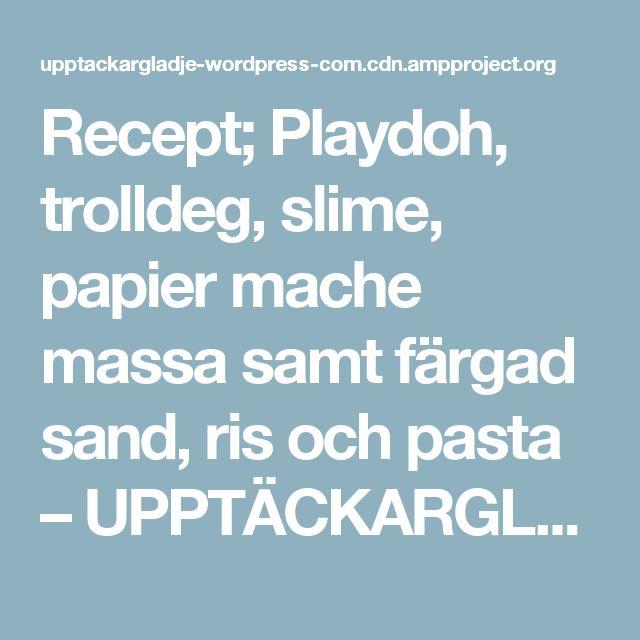 Recept; Playdoh, trolldeg, slime, papier mache massa samt färgad sand, ris och pasta – UPPTÄCKARGLÄDJE