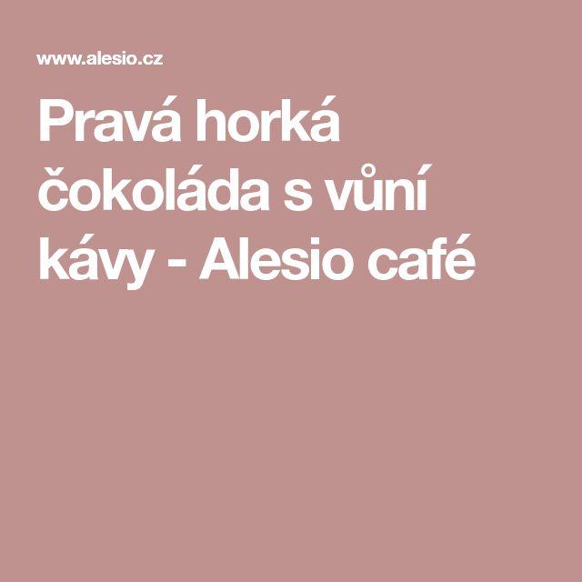 Pravá horká čokoláda s vůní kávy - Alesio café