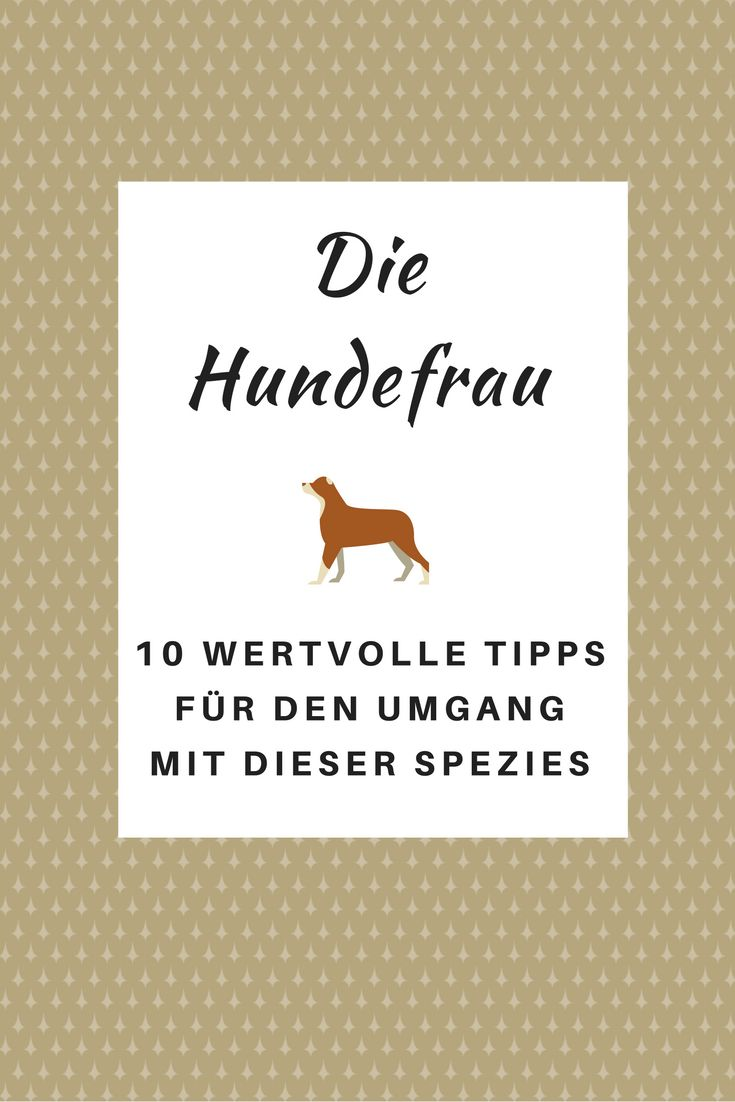 Wenn Du auf eine Hundefrau treffen solltest, werden Dir diese 10 wertvollen Tipps für den Umgang mit ihr auf jeden Fall helfen.