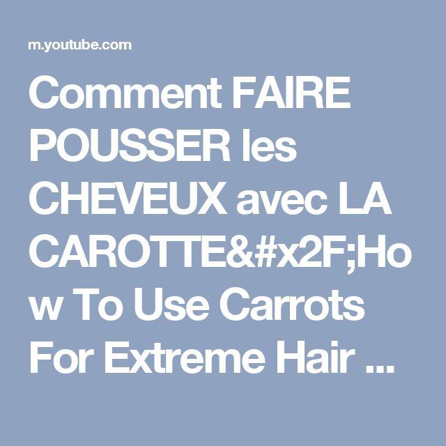 Comment FAIRE POUSSER les CHEVEUX avec LA CAROTTE/How To Use Carrots For Extreme Hair Growth - YouTube