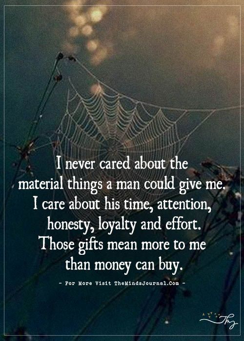 I never cared about the material things a man could give me. - https://themindsjournal.com/i-never-cared-about-the-material-things-a-man-could-give-me/