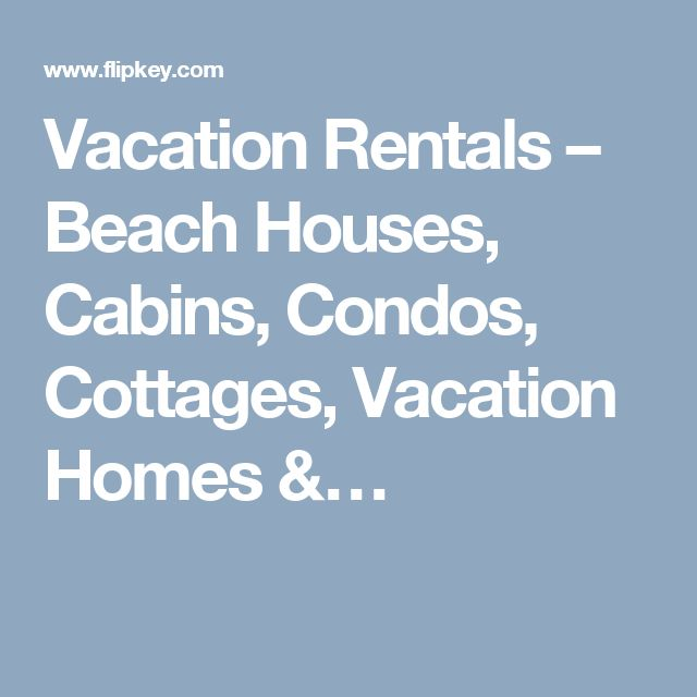 Vacation Rentals – Beach Houses, Cabins, Condos, Cottages, Vacation Homes &…