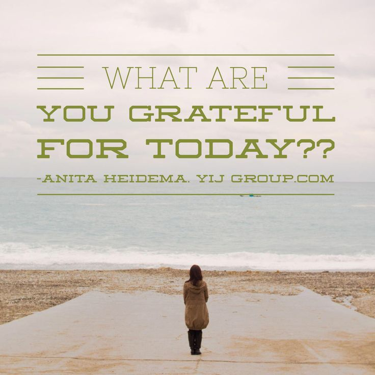 What are you grateful for? Positive thoughts for a positive mind. YIJGroup.com Anita Heidema