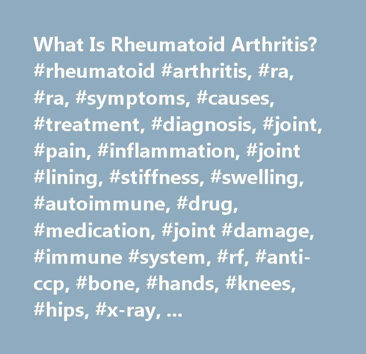 What Is Rheumatoid Arthritis? #rheumatoid #arthritis, #ra, #ra, #symptoms, #causes, #treatment, #diagnosis, #joint, #pain, #inflammation, #joint #lining, #stiffness, #swelling, #autoimmune, #drug, #medication, #joint #damage, #immune #system, #rf, #anti-ccp, #bone, #hands, #knees, #hips, #x-ray, #blood #test, #esr, #crp, #ana, #antibody, #steroid, #dmard, #biologic, #methotrexate, #immunosupressant, #exercise…