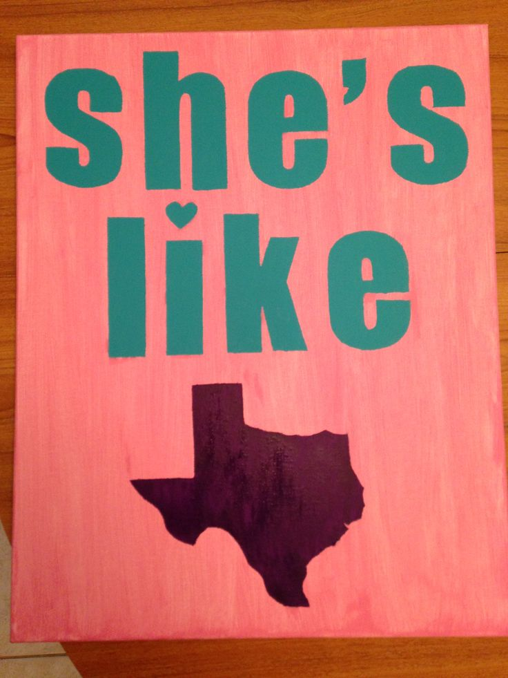 She's Like Texas canvas for my dorm! Made by me:)