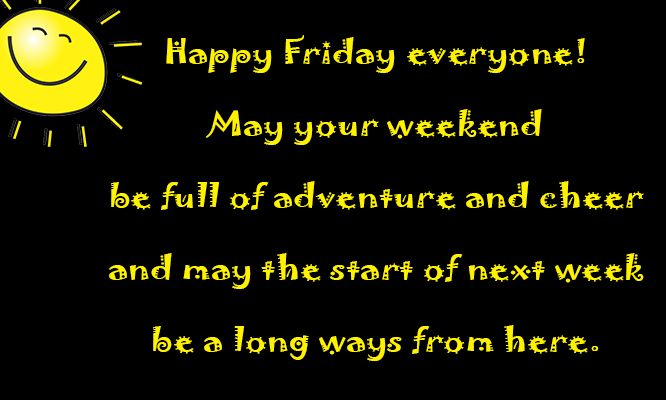 Happy Friday everyone! May your weekend be full of adventure and cheer, and may the start of next week be a long ways from here.