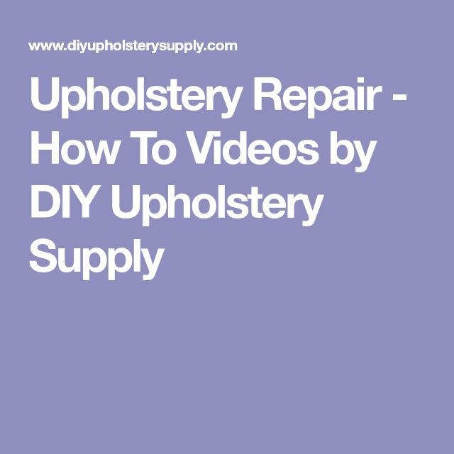 Upholstery Repair - How To Videos by DIY Upholstery Supply