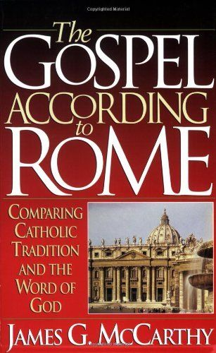 The Gospel According to Rome: Comparing Catholic Tradition and the Word of God by James G. McCarthy, http://www.amazon.com/dp/1565071077/ref=cm_sw_r_pi_dp_ry5.qb1G7SWSNJames Of Arci, Compare Catholic, Gospel, Rome, Mccarthy, Book, Words Of God, Catholic Traditional, Word Of God