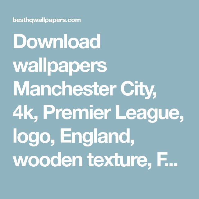 Download wallpapers Manchester City, 4k, Premier League, logo, England, wooden texture, FC Manchester City, soccer, Man City, football, Manchester City FC for desktop with resolution 320x568. High Quality HD pictures wallpapers