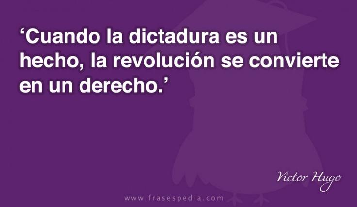 Cuando la dictadura es un hecho, la revolución se convierte en un derecho.