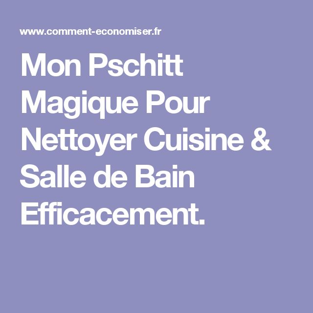 Mon Pschitt Magique Pour Nettoyer Cuisine & Salle de Bain Efficacement.