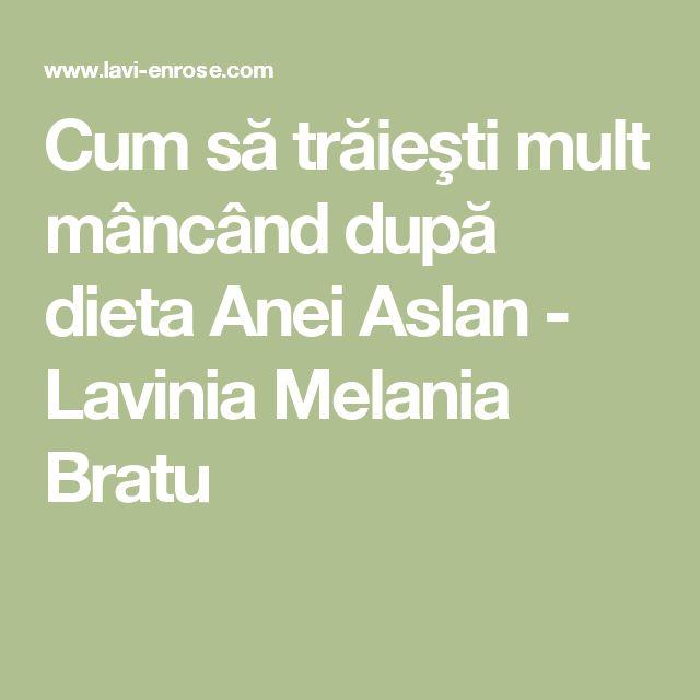 Cum să trăieşti mult mâncând după dieta Anei Aslan - Lavinia Melania Bratu